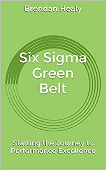 [Healy, Brendan]のSix Sigma Green Belt: Starting the Journey to Performance Excellence (English Edition)