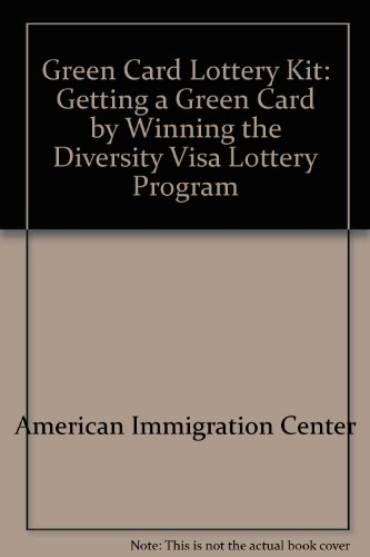 Green Card Lottery Kit: Getting a Green Card by Winning the Diversity Visa Lottery Program
