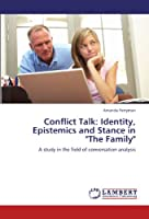 """Conflict Talk: Identity, Epistemics and Stance in """"The Family"""": A study in the field of conversation analysis"""