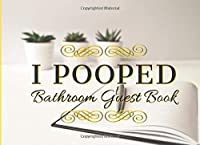I Pooped: Bathroom Guest Book ~ Funny House Warming Gift | funny bathroom books | Gift for friends