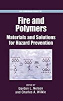 Fire and Polymers: Materials and Solutions for Hazard Prevention (Acs Symposium Series)