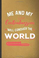 Me and My Contrabassoon Will Conquer the World: Funny Music Teacher Lover Lined Notebook/ Blank Journal For Contrabassoon Player Student, Inspirational Saying Unique Special Birthday Gift Idea Modern 6x9 110 Pages