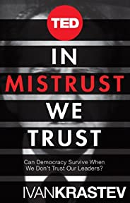 In Mistrust We Trust: Can Democracy Survive When We Don't Trust Our Leaders? (Kindle Single) (TED Bo