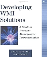 Developing WMI Solutions: A Guide to Windows Management Instrumentation by Craig Tunstall Gwyn Cole(2002-11-22)