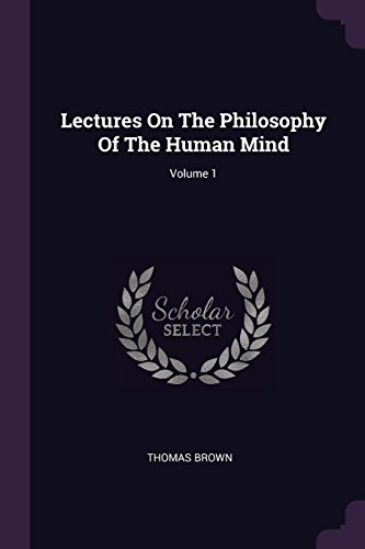 Download Lectures on the Philosophy of the Human Mind; Volume 1 1378416775
