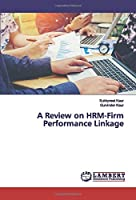 A Review on HRM-Firm Performance Linkage