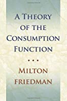 A Theory Of The Consumption Function (National Bureau of Economic Research)