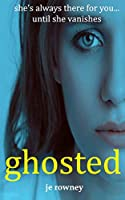 Ghosted: She's always there for you - until she vanishes