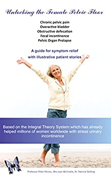 Unlocking the Female Pelvic Floor: A Guide for Symptom Relief With Illustrative Patient Stories by [Petros, Professor Peter, McCredie, Joan, Skilling Mb Chb, Dr Patricia M]