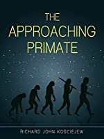 THE APPROACHING PRIMATE