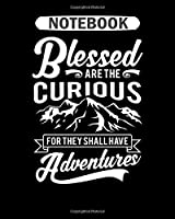 Notebook: blessed are the curious for shall have adventures  College Ruled - 50 sheets, 100 pages - 8 x 10 inches
