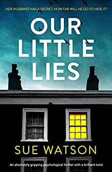 Our Little Lies: An absolutely gripping psychological thriller with a brilliant twist by [Watson, Sue]