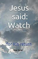 Jesus said Watch for His return