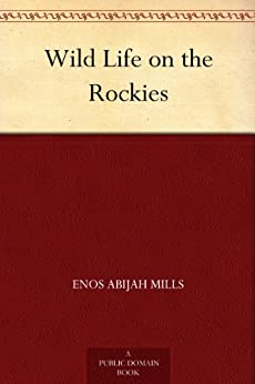 Wild Life on the Rockies by [Mills, Enos Abijah]