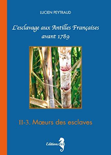 II-3 Mœurs des esclaves (French Edition)