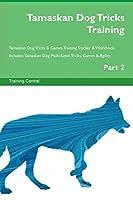 Tamaskan Dog Tricks Training Tamaskan Dog Tricks & Games Training Tracker & Workbook. Includes: Tamaskan Dog Multi-Level Tricks, Games & Agility. Part 2