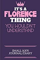 It's A Florence Thing You Wouldn't Understand Small (6x9) Journal/Diary: A cute notebook or notepad to write in for any book lovers, doodle writers and budding authors!