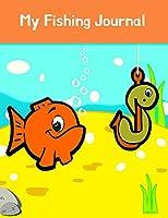 My Fishing Journal: Fishing Log Journal For School Kids Children: Record Experience Memories Information (Kids' Fishing Journal)