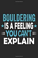 Bouldering Is A Feeling You Can't Explain: Funny Cool Bouldering Journal | Notebook | Workbook  Diary | Planner-6x9 - 120 Dot Grid Pages With An Awesome Comic Quote On The Cover. Cute Gift For for Bouldering Athletes, Rock Climbers