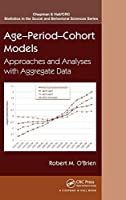 Age-Period-Cohort Models: Approaches and Analyses with Aggregate Data (Chapman & Hall/CRC Statistics in the Social and Behavioral Sciences)