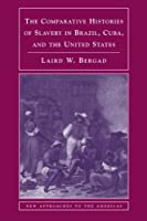 The Comparative Histories of Slavery in Brazil, Cuba, and the United States (New Approaches to the Americas)