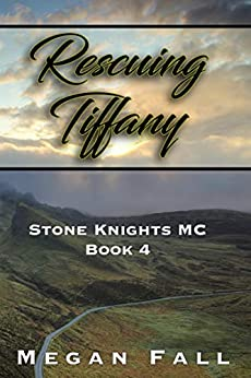 Rescuing Tiffany: Stone Knights MC Book 4 by [Fall, Megan]