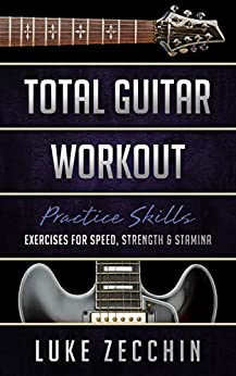 [Zecchin, Luke]のTotal Guitar Workout: Exercises for Speed, Strength & Stamina (Book + Online Bonus) (English Edition)