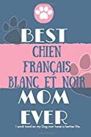 Best  Chien Français Blanc et Noir Mom Ever Notebook  Gift: Lined Notebook  / Journal Gift, 120 Pages, 6x9, Soft Cover, Matte Finish