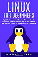 Linux for beginners: A Guide for Linux fundamentals and technical overview  whit a logical and systematic approach. Learn the basic command lines and move through the process advancing in knowledge