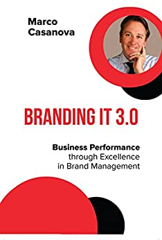 Branding It 3.0: Business Performance through Excellence in Brand Management by [Casanova, Marco]