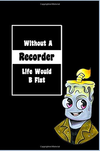 Without A Recorder Life Would ...