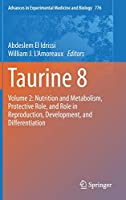 Taurine 8: Volume 2: Nutrition and Metabolism, Protective Role, and Role in Reproduction, Development, and Differentiation (Advances in Experimental Medicine and Biology)
