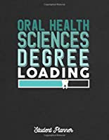 Oral Health Sciences Degree Loading Student Planner: ~ University Journals and Notebooks with Course Progress Organizer