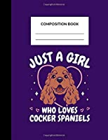Composition Book Just A Girl Who Loves Cocker Spaniels: A Wide Ruled Notebook For School