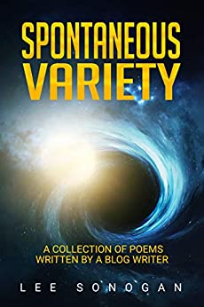 [Sonogan, Lee]のSpontaneous Variety: A Collection Of Poems Written By A Blog Writer (English Edition)