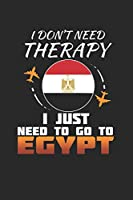I Don't Need Therapy I Just Need To Go To Egypt: Egypt Notebook | Egypt Vacation Journal | Handlettering | Diary I Logbook | 110 White Journal Lined Pages | 6 x 9