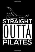 STRAIGHT OUTTA PILATES: Dot Grid Journal, Diary, Notebook, 6x9 inches with 120 Pages.