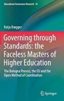 Governing through Standards: the Faceless Masters of Higher Education: The Bologna Process, the EU and the Open Method of Coordination (Educational Governance Research)