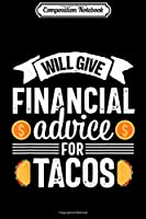 Composition Notebook: Accountant Financial Advice Tacos Funny Accounting CPA Gift  Journal/Notebook Blank Lined Ruled 6x9 100 Pages