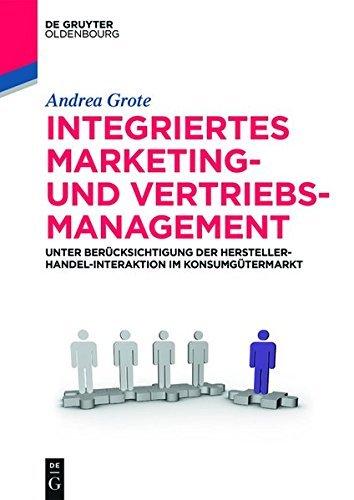 Integriertes Marketing- und Vertriebsmanagement: Unter Berücksichtigung der Hersteller-Handel-Interaktion im Konsumgütermarkt (De Gruyter Studium)