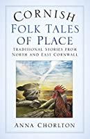 Cornish Folk Tales of Place: Traditional Stories from North and East Cornwall