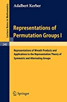 Representations of Permutation Groups I: Representations of Wreath Products and Applications to the Representation Theory of Symmetric and Alternating Groups (Lecture Notes in Mathematics)