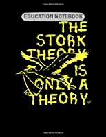 Education Notebook: stork theory  College Ruled - 50 sheets, 100 pages - 7.44 x 9.69 inches