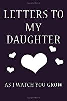 "Letters To My Daughter: Journal Gift,Size 6"" x 9"" ,120 pages Soft Cover, Matte Finish, Perfect gift"