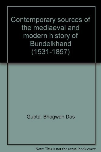 Contemporary sources of the mediaeval and modern history of Bundelkhand (1531-1857)