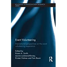 Event Volunteering.: International Perspectives on the Event Volunteering Experience (Routledge Advances in Event Research Series)