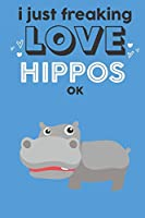 I Just Freaking Love Hippos Ok: Cute Hippo Lovers Journal / Notebook / Diary / Birthday Gift (6x9 - 110 Blank Lined Pages)
