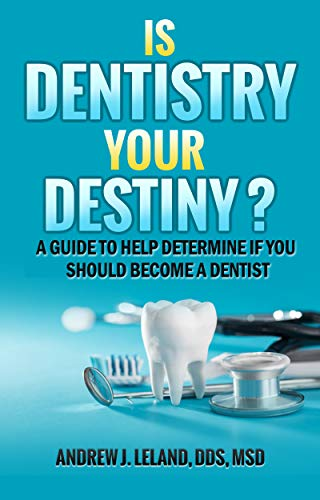 Is Dentistry Your Destiny?: A guide to help determine if you should become a dentist (English Edition)