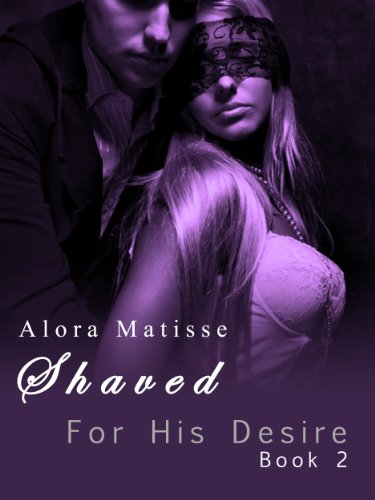 Download Shaved (For His Desire Book 2) (English Edition) B00A92IRDG