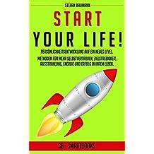 START your LIFE!: Persönlichkeitsentwicklung auf ein neues Level. Methoden für mehr Selbstvertrauen, Zielstrebigkeit, Ausstrahlung, Energie und Erfolg in Deinem neuen Leben (German Edition)
